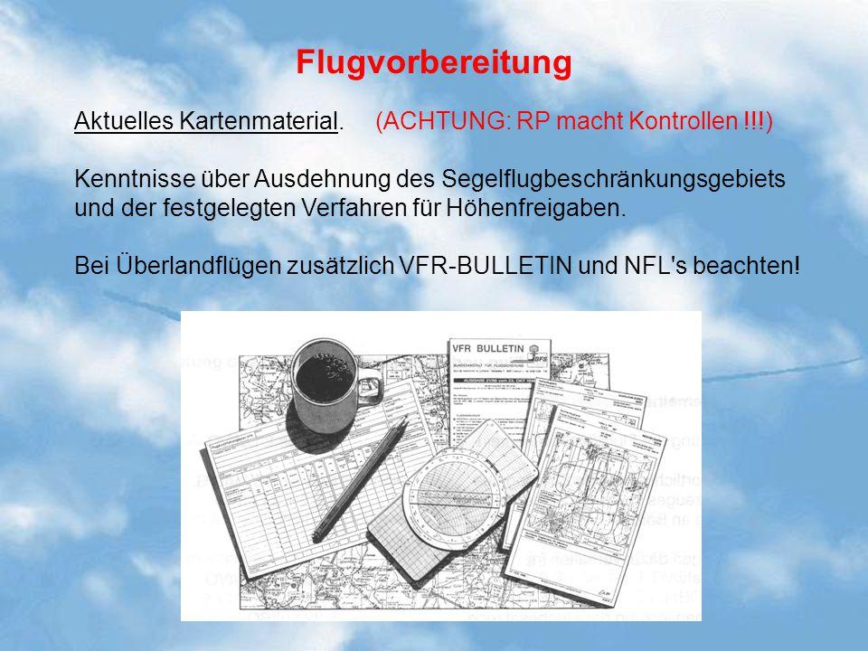 Flugvorbereitung Aktuelles Kartenmaterial. (ACHTUNG: RP macht Kontrollen !!!) Kenntnisse über Ausdehnung des Segelflugbeschränkungsgebiets und der fes