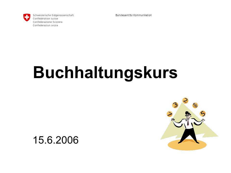 Bundesamt für Kommunikation Buchhaltungskurs 15.6.2006