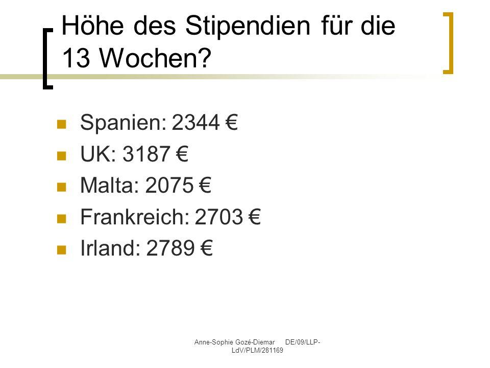 Anne-Sophie Gozé-Diemar DE/09/LLP- LdV/PLM/281169 Höhe des Stipendien für die 13 Wochen? Spanien: 2344 € UK: 3187 € Malta: 2075 € Frankreich: 2703 € I
