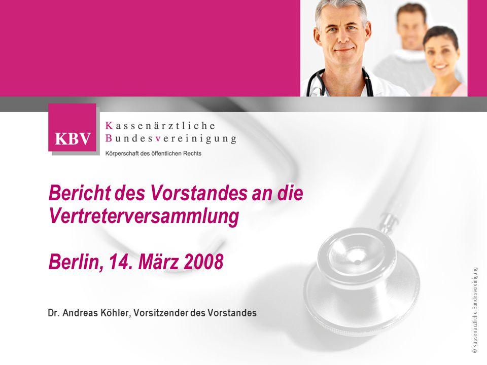 © Kassenärztliche Bundesvereinigung Bericht des Vorstandes an die Vertreterversammlung Berlin, 14. März 2008 Dr. Andreas Köhler, Vorsitzender des Vors