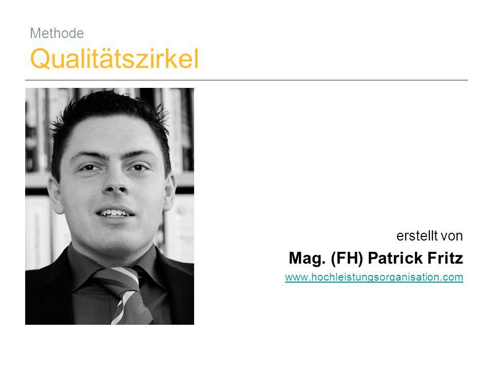 08.09.2014Mag. (FH) Patrick Fritz1 Methode Qualitätszirkel erstellt von Mag. (FH) Patrick Fritz www.hochleistungsorganisation.com