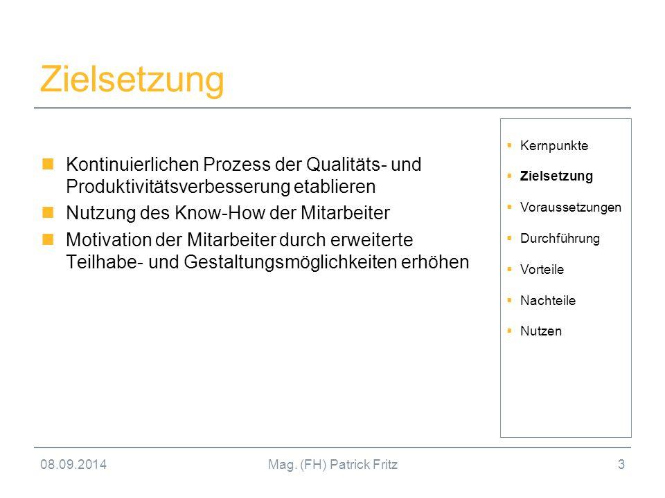 08.09.2014Mag. (FH) Patrick Fritz3 Zielsetzung Kontinuierlichen Prozess der Qualitäts- und Produktivitätsverbesserung etablieren Nutzung des Know-How