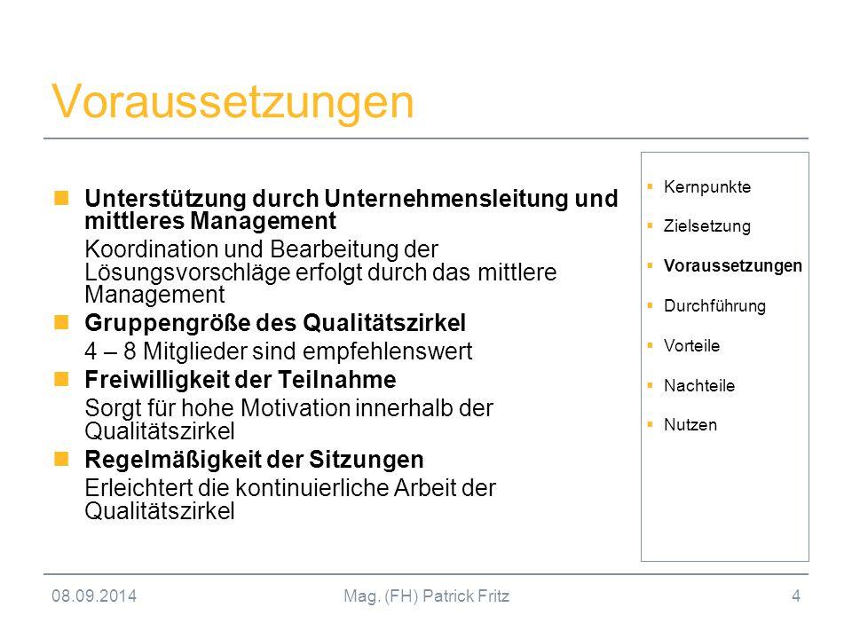 08.09.2014Mag. (FH) Patrick Fritz4 Voraussetzungen Unterstützung durch Unternehmensleitung und mittleres Management Koordination und Bearbeitung der L