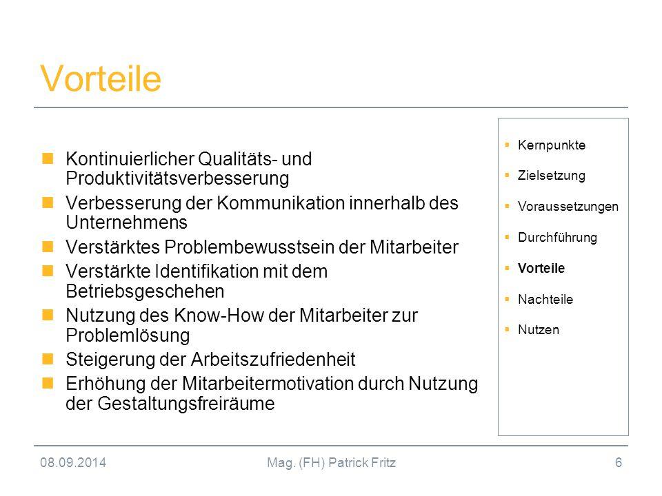 08.09.2014Mag. (FH) Patrick Fritz6 Vorteile Kontinuierlicher Qualitäts- und Produktivitätsverbesserung Verbesserung der Kommunikation innerhalb des Un