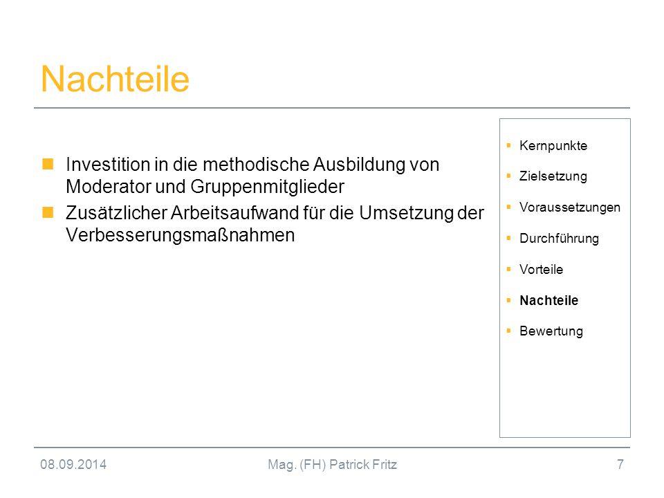 08.09.2014Mag. (FH) Patrick Fritz7 Nachteile Investition in die methodische Ausbildung von Moderator und Gruppenmitglieder Zusätzlicher Arbeitsaufwand