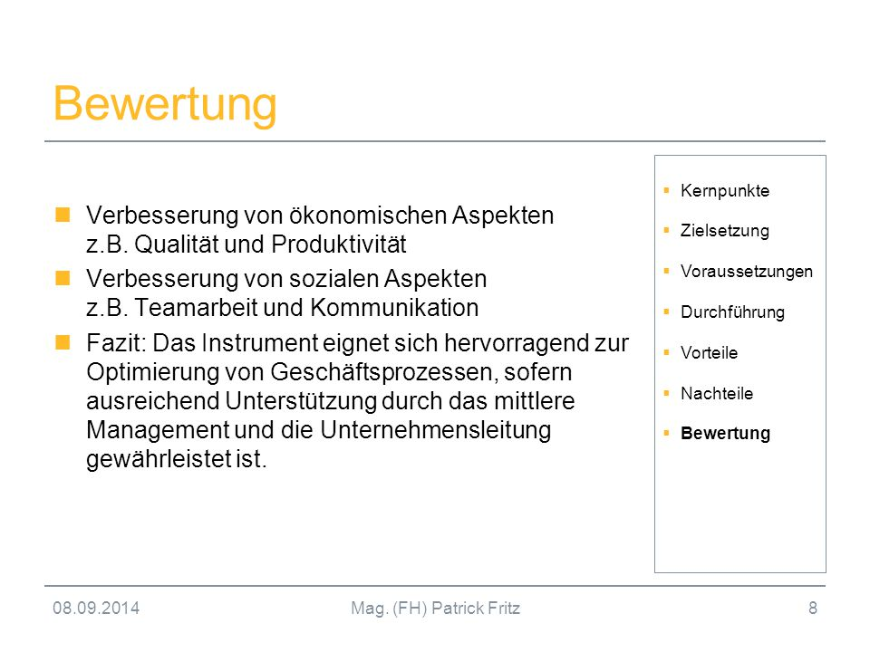 08.09.2014Mag. (FH) Patrick Fritz8 Bewertung Verbesserung von ökonomischen Aspekten z.B. Qualität und Produktivität Verbesserung von sozialen Aspekten