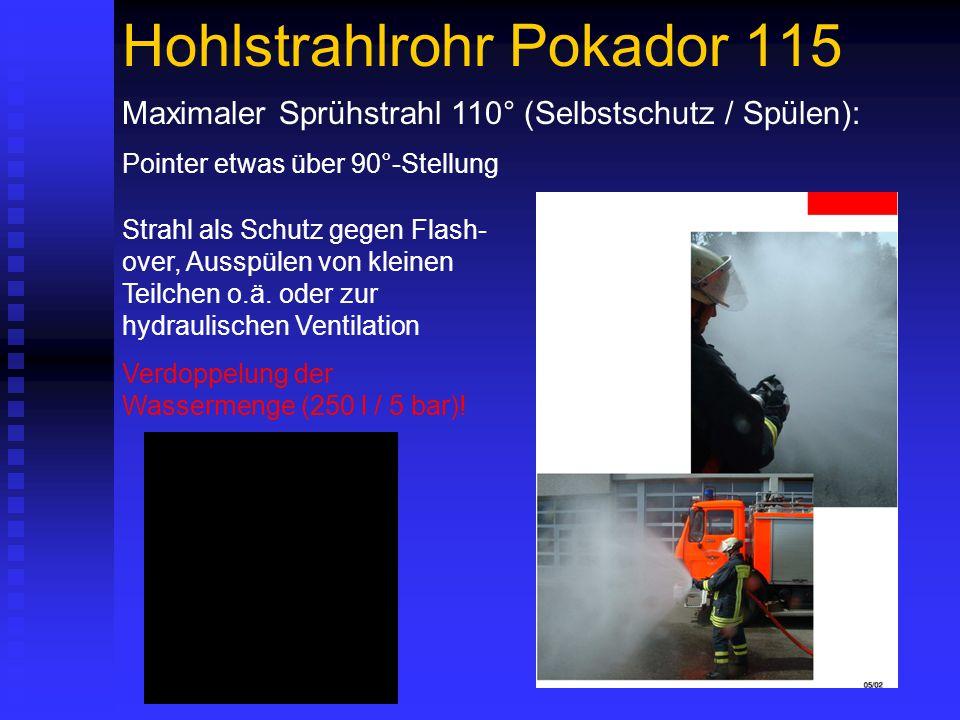 Hohlstrahlrohr Pokador 115 Maximaler Sprühstrahl 110° (Selbstschutz / Spülen): Pointer etwas über 90°-Stellung Strahl als Schutz gegen Flash- over, Ausspülen von kleinen Teilchen o.ä.