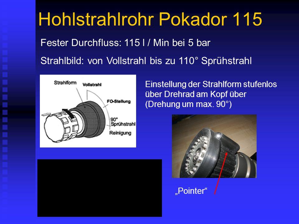 Hohlstrahlrohr Pokador 115 Fester Durchfluss: 115 l / Min bei 5 bar Strahlbild: von Vollstrahl bis zu 110° Sprühstrahl Einstellung der Strahlform stufenlos über Drehrad am Kopf über (Drehung um max.