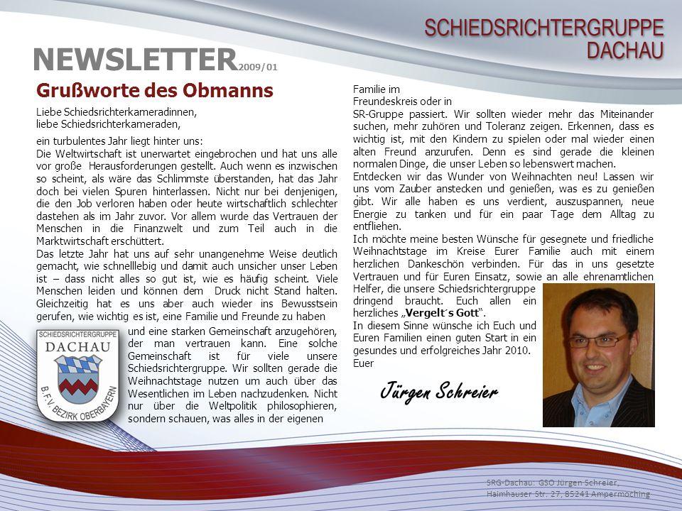 NEWSLETTER 2009/01 Grußworte des Obmanns Jürgen Schreier SRG-Dachau: GSO Jürgen Schreier, Haimhauser Str. 27, 85241 Ampermoching. Liebe Schiedsrichter