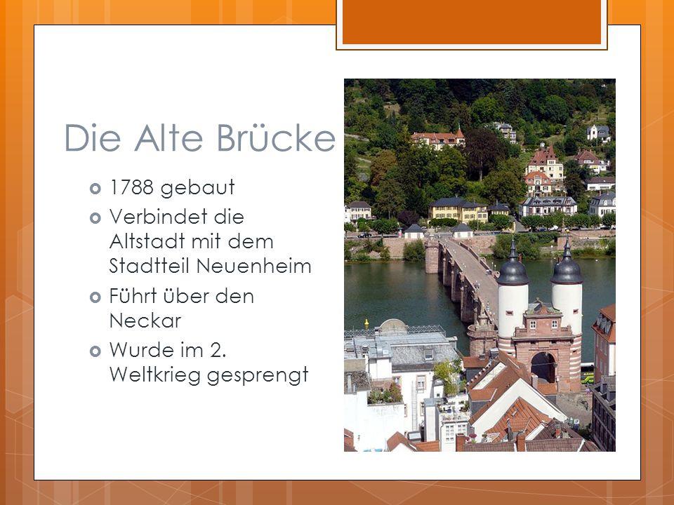 Die Alte Brücke  1788 gebaut  Verbindet die Altstadt mit dem Stadtteil Neuenheim  Führt über den Neckar  Wurde im 2.