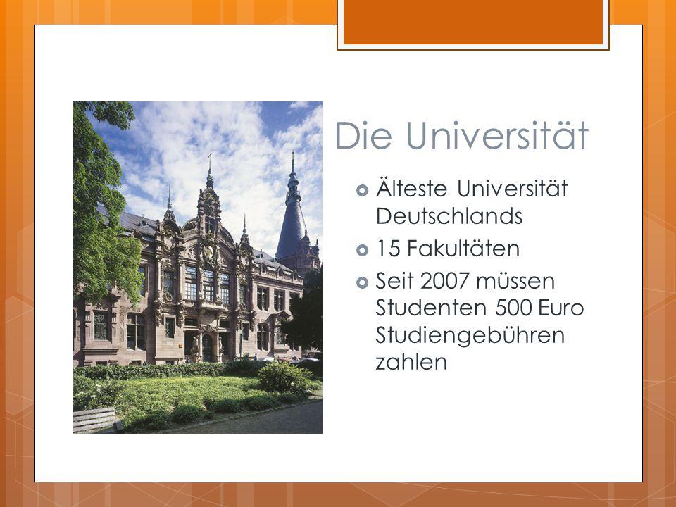 Die Universität  Älteste Universität Deutschlands  15 Fakultäten  Seit 2007 müssen Studenten 500 Euro Studiengebühren zahlen