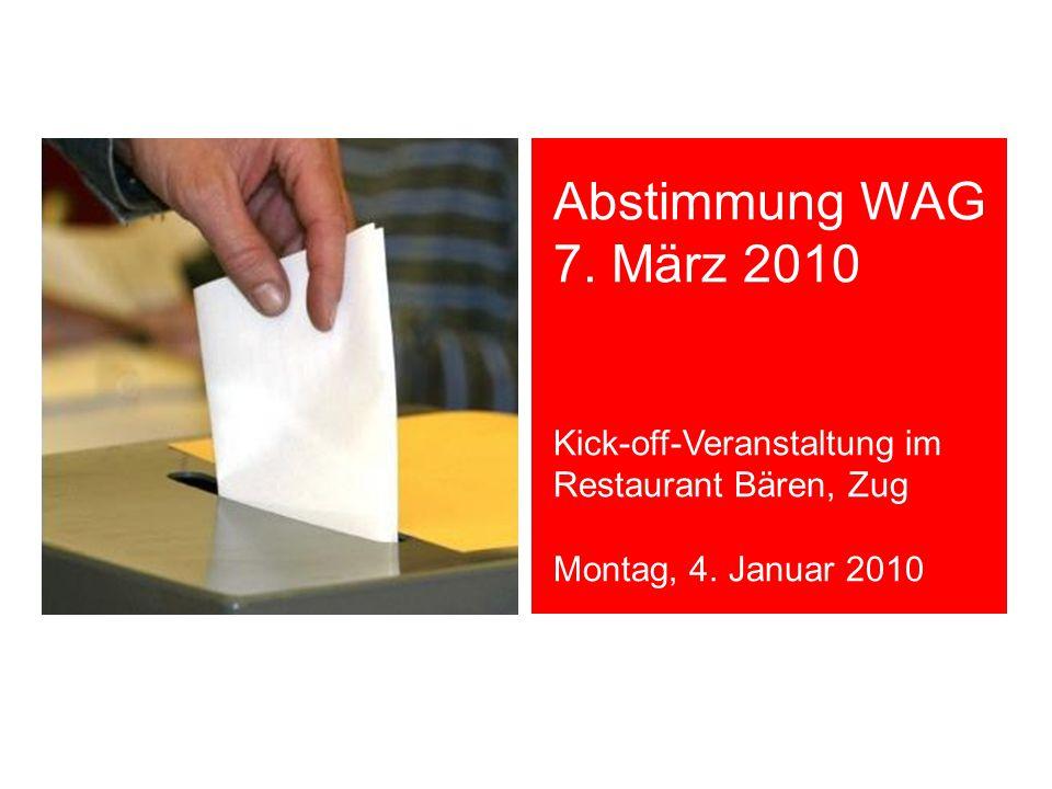 Abstimmung WAG 7. März 2010 Kick-off-Veranstaltung im Restaurant Bären, Zug Montag, 4. Januar 2010
