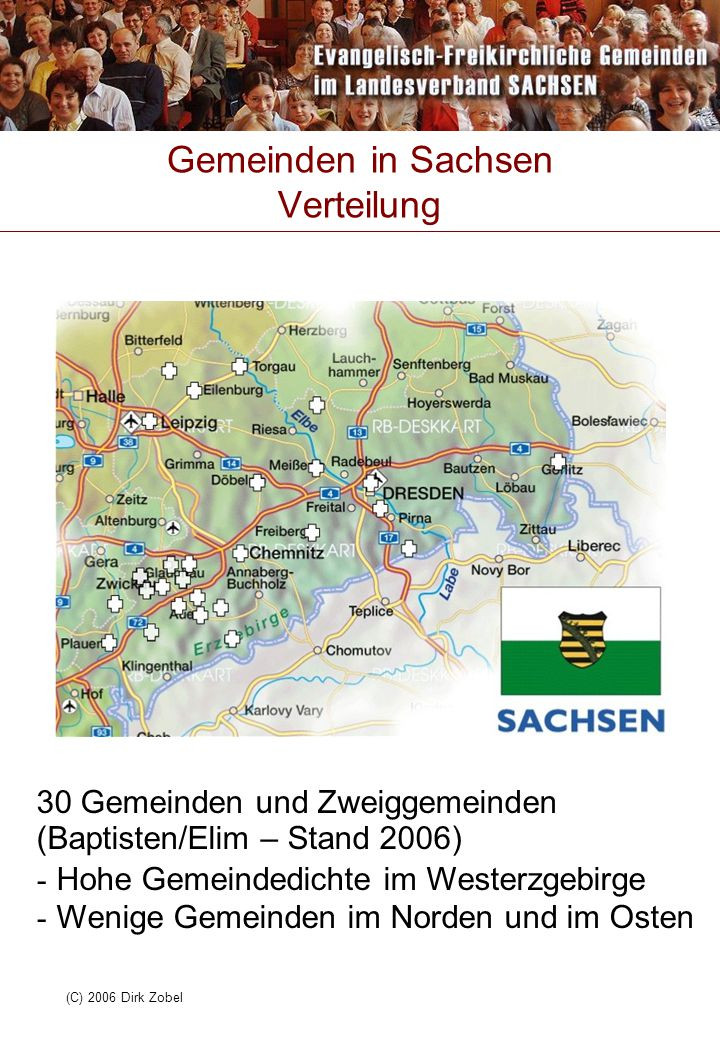(C) 2006 Dirk Zobel Gemeinden in Sachsen Verteilung 30 Gemeinden und Zweiggemeinden (Baptisten/Elim – Stand 2006) - Hohe Gemeindedichte im Westerzgeb