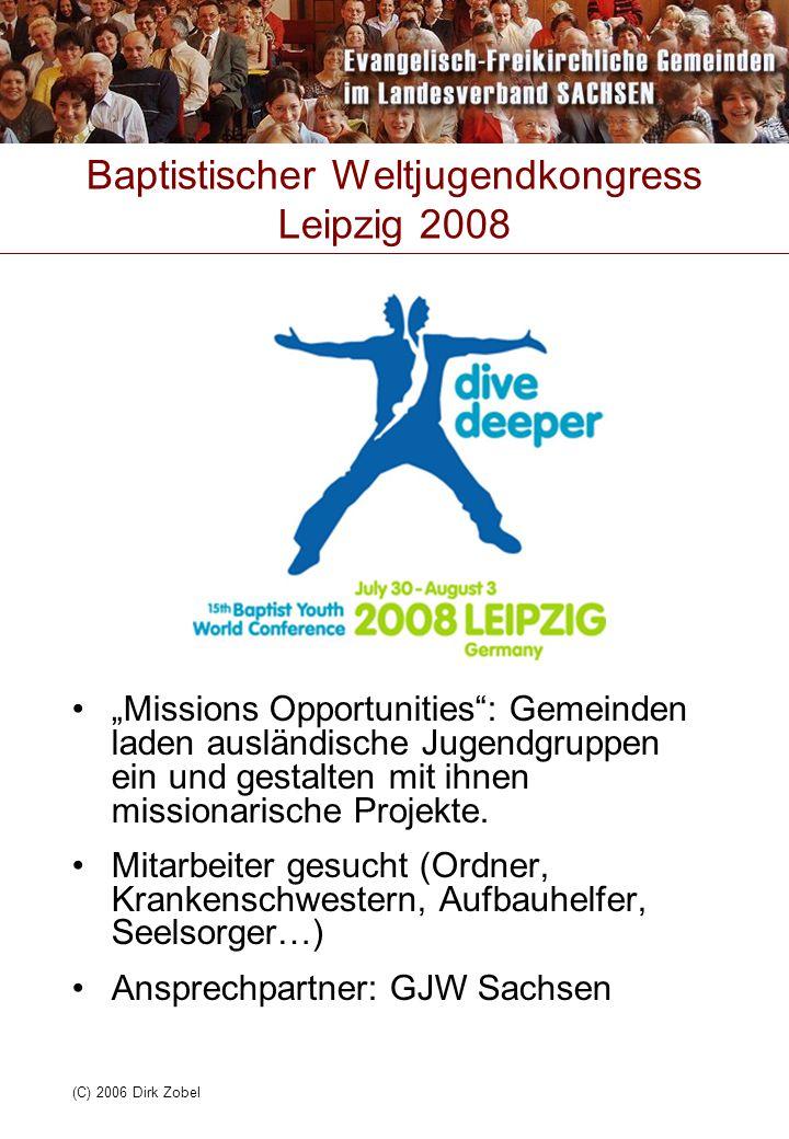 """(C) 2006 Dirk Zobel Baptistischer Weltjugendkongress Leipzig 2008 """"Missions Opportunities : Gemeinden laden ausländische Jugendgruppen ein und gestalten mit ihnen missionarische Projekte."""