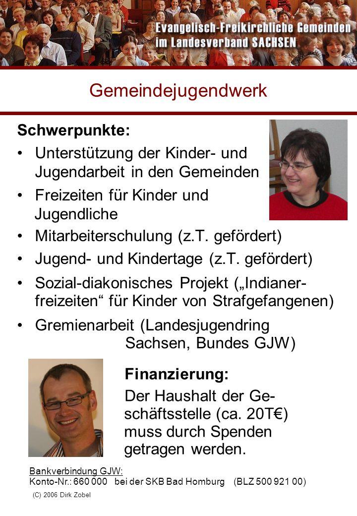 (C) 2006 Dirk Zobel Finanzen Um die Arbeit im Landesverband und die Personalstellen im GJW finanzieren zu können, sind wir auch weiterhin auf die Unterstützung der Gemeinden ange- wiesen: LV-Beitrag: 17 € pro Mitglied im Jahr Kollekte am Landesverbandssonntag Spenden (incl.