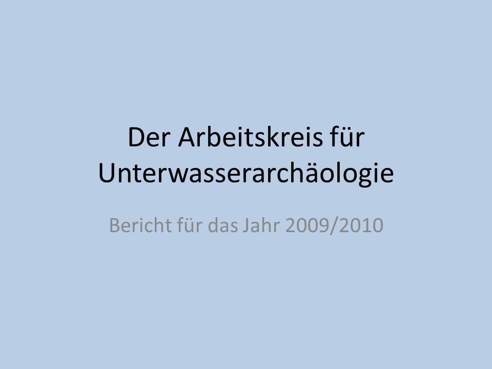 Der Arbeitskreis für Unterwasserarchäologie Bericht für das Jahr 2009/2010