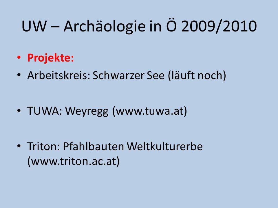 UW – Archäologie in Ö 2009/2010 Projekte: Arbeitskreis: Schwarzer See (läuft noch) TUWA: Weyregg (www.tuwa.at) Triton: Pfahlbauten Weltkulturerbe (www.triton.ac.at)