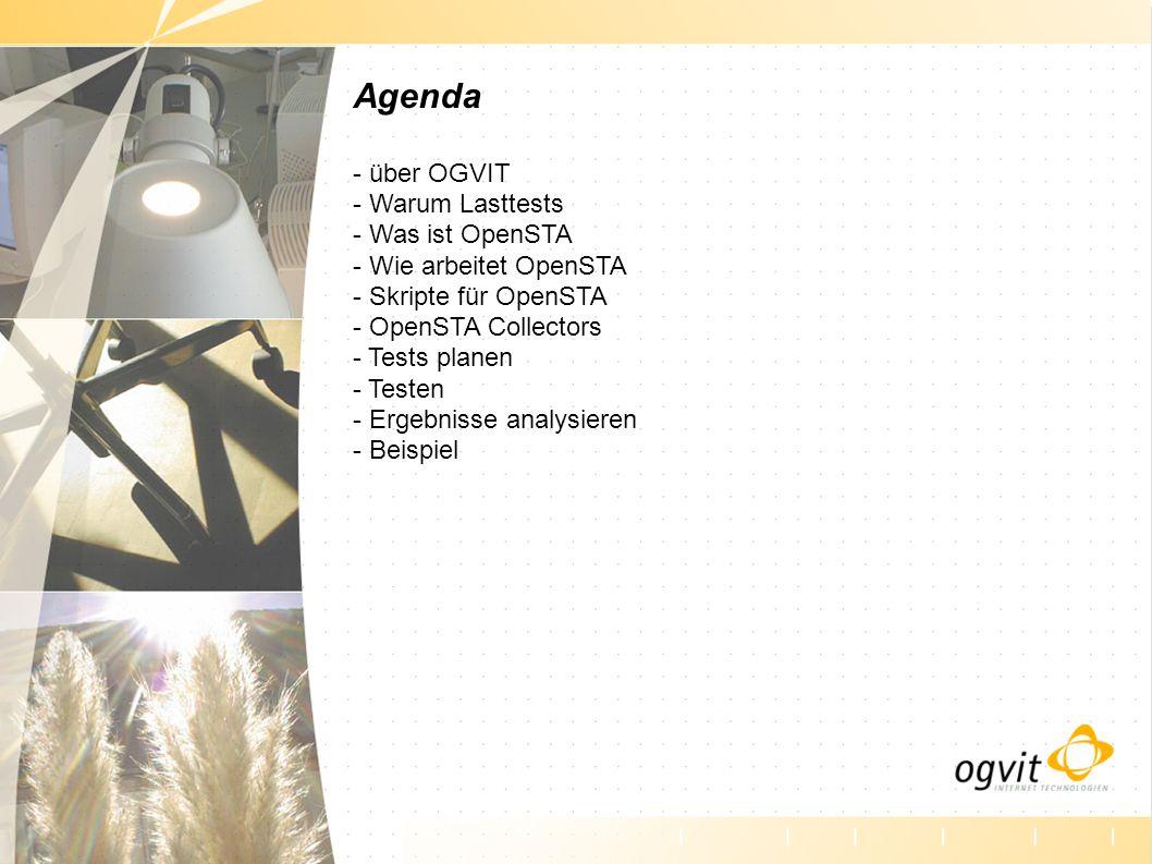 Agenda - über OGVIT - Warum Lasttests - Was ist OpenSTA - Wie arbeitet OpenSTA - Skripte für OpenSTA - OpenSTA Collectors - Tests planen - Testen - Ergebnisse analysieren - Beispiel