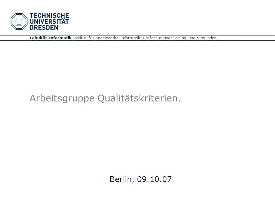 Fakultät Informatik Institut für Angewandte Informatik, Professur Modellierung und Simulation Arbeitsgruppe Qualitätskriterien.