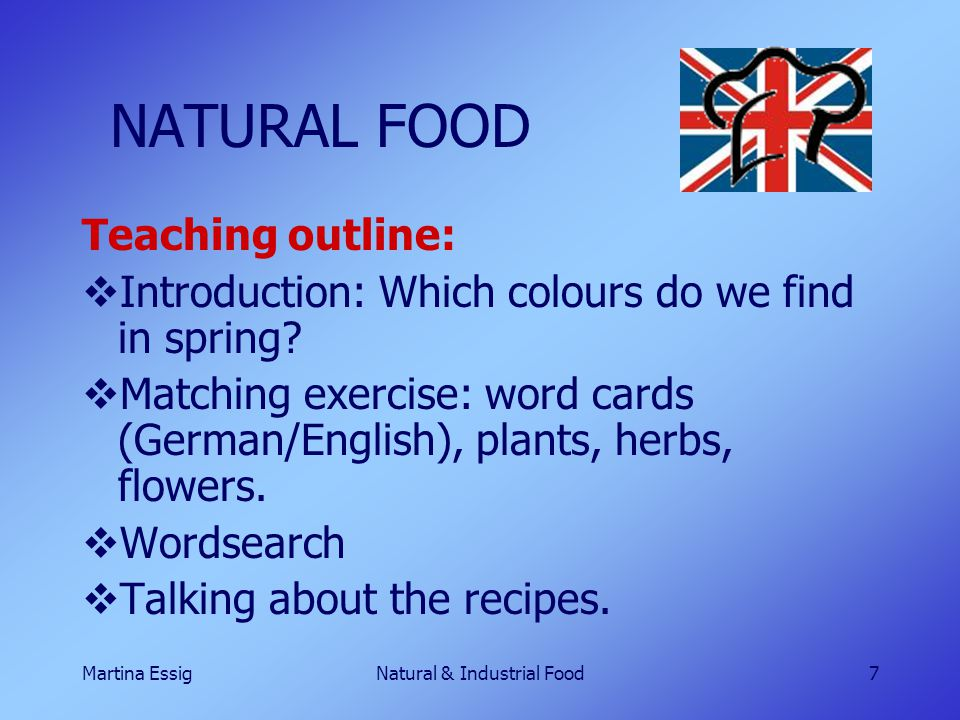 Martina EssigNatural & Industrial Food7 NATURAL FOOD Teaching outline:  Introduction: Which colours do we find in spring.