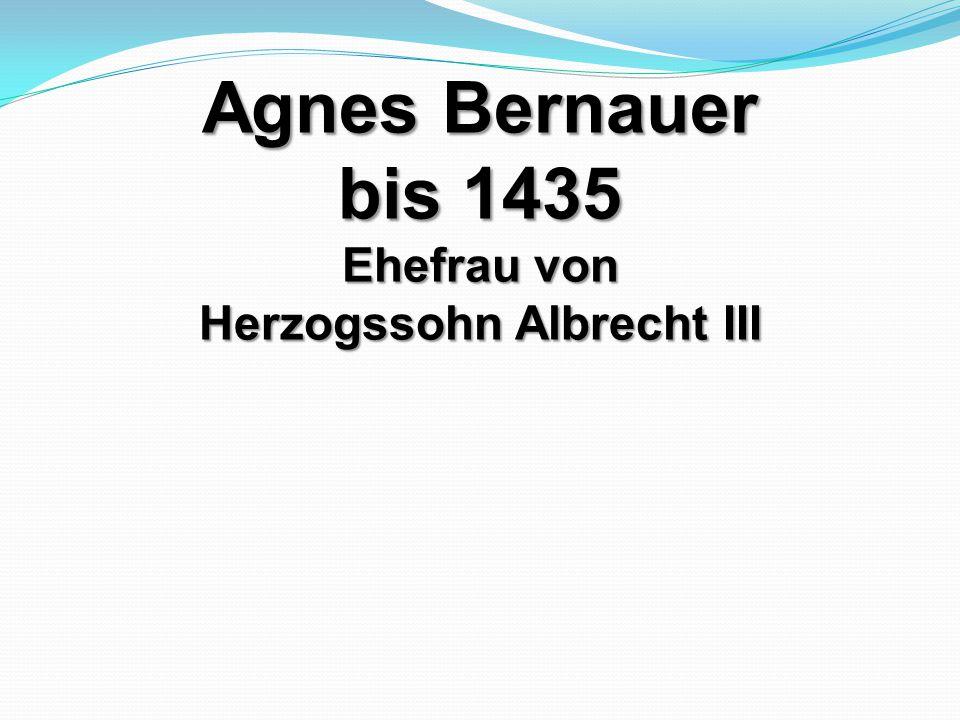Agnes Bernauer bis 1435 Ehefrau von Herzogssohn Albrecht III