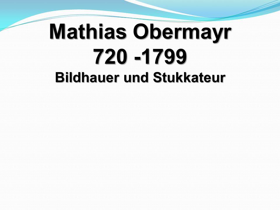 Mathias Obermayr 720 -1799 Bildhauer und Stukkateur