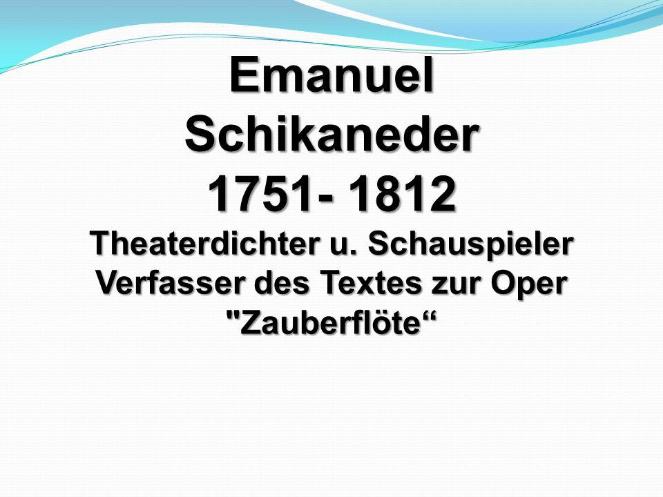 Emanuel Schikaneder 1751- 1812 Theaterdichter u. Schauspieler Verfasser des Textes zur Oper