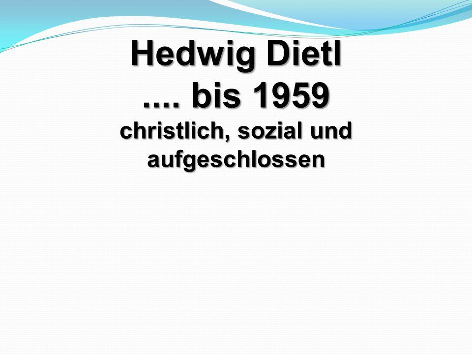 Hedwig Dietl.... bis 1959 christlich, sozial und aufgeschlossen