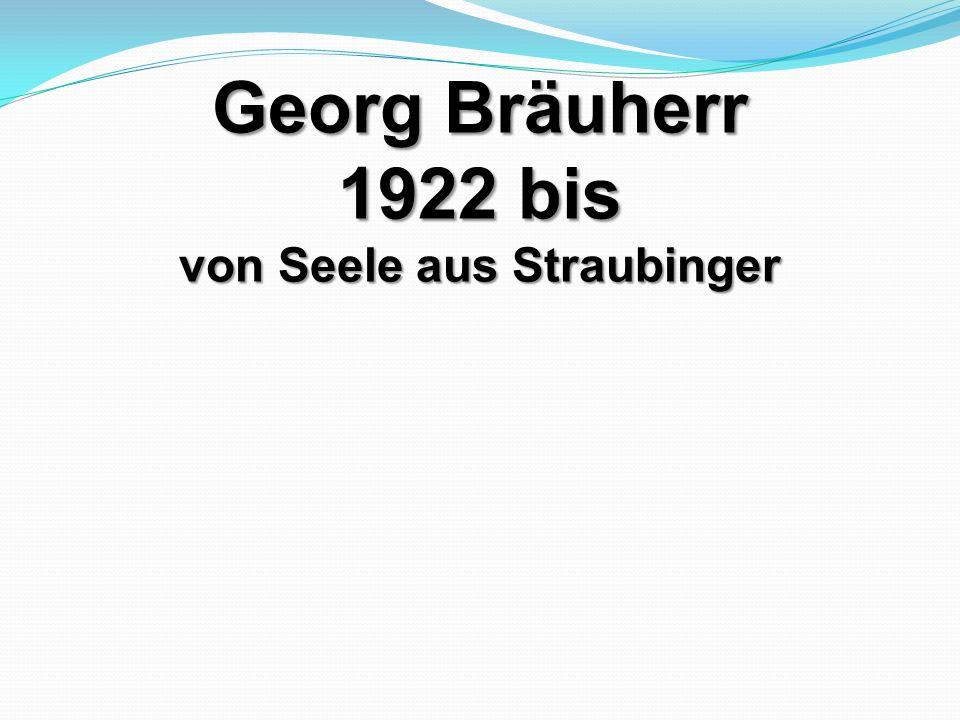 Georg Bräuherr 1922 bis von Seele aus Straubinger