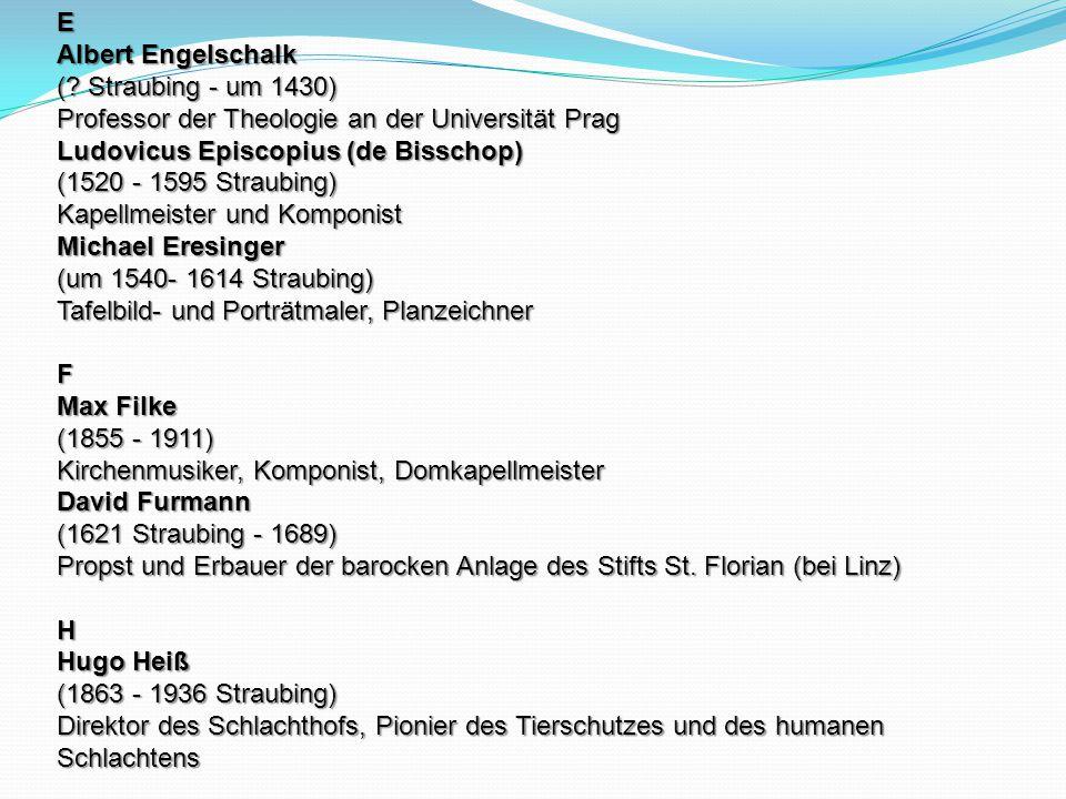 E Albert Engelschalk (? Straubing - um 1430) Professor der Theologie an der Universität Prag Ludovicus Episcopius (de Bisschop) (1520 - 1595 Straubing