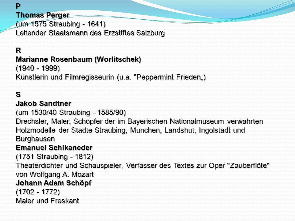 P Thomas Perger (um 1575 Straubing - 1641) Leitender Staatsmann des Erzstiftes Salzburg R Marianne Rosenbaum (Worlitschek) (1940 - 1999) Künstlerin un