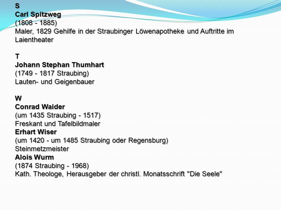 S Carl Spitzweg (1808 - 1885) Maler, 1829 Gehilfe in der Straubinger Löwenapotheke und Auftritte im Laientheater T Johann Stephan Thumhart (1749 - 181