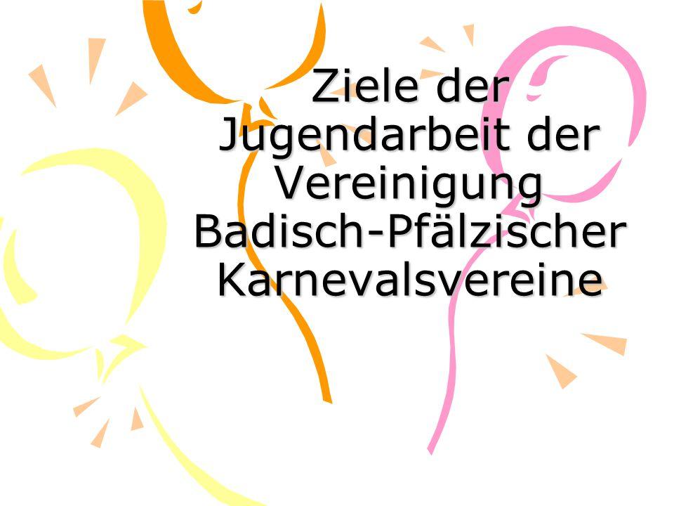 Ziele der Jugendarbeit der Vereinigung Badisch-Pfälzischer Karnevalsvereine
