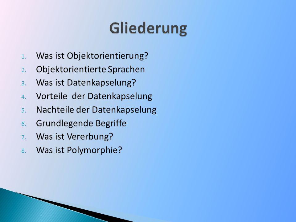 1. Was ist Objektorientierung? 2. Objektorientierte Sprachen 3. Was ist Datenkapselung? 4. Vorteile der Datenkapselung 5. Nachteile der Datenkapselung