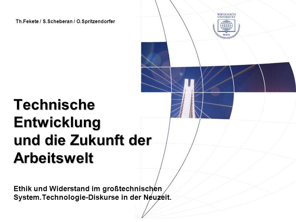 Technische Entwicklung und die Zukunft der Arbeitswelt Technische Entwicklung und die Zukunft der Arbeitswelt Ethik und Widerstand im großtechnischen