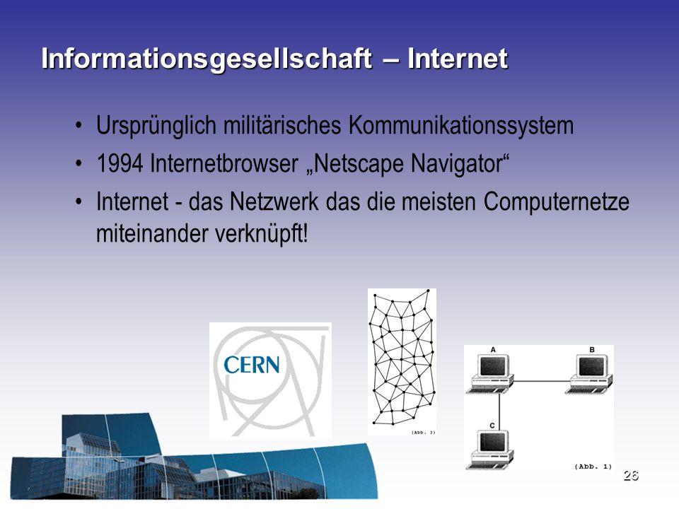 """26 Informationsgesellschaft – Internet Ursprünglich militärisches Kommunikationssystem 1994 Internetbrowser """"Netscape Navigator"""" Internet - das Netzwe"""