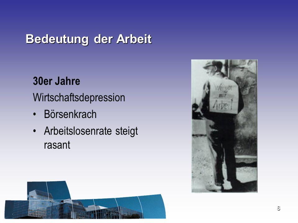 6 Bedeutung der Arbeit 30er Jahre Wirtschaftsdepression Börsenkrach Arbeitslosenrate steigt rasant