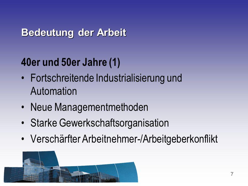 7 Bedeutung der Arbeit 40er und 50er Jahre (1) Fortschreitende Industrialisierung und Automation Neue Managementmethoden Starke Gewerkschaftsorganisat