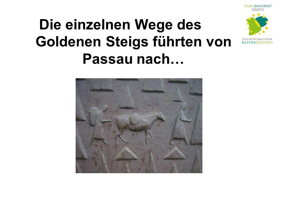 Die einzelnen Wege des Goldenen Steigs führten von Passau nach…