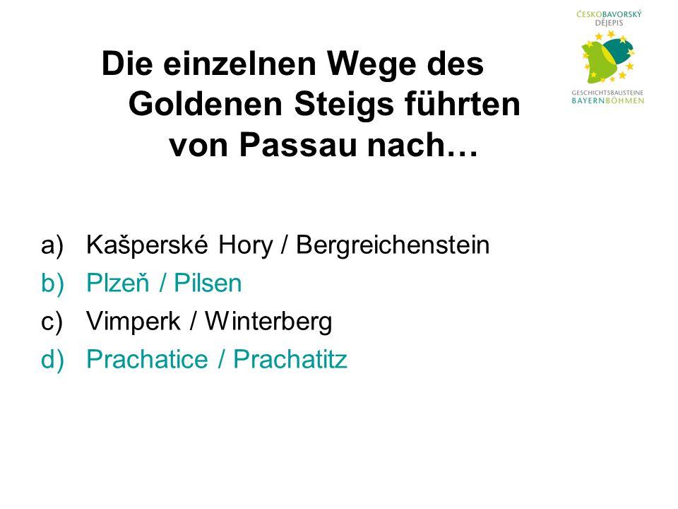 a)Kašperské Hory / Bergreichenstein b)Plzeň / Pilsen c)Vimperk / Winterberg d)Prachatice / Prachatitz