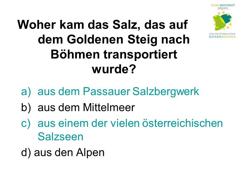 Woher kam das Salz, das auf dem Goldenen Steig nach Böhmen transportiert wurde.