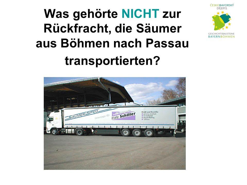 Was gehörte NICHT zur Rückfracht, die Säumer aus Böhmen nach Passau transportierten