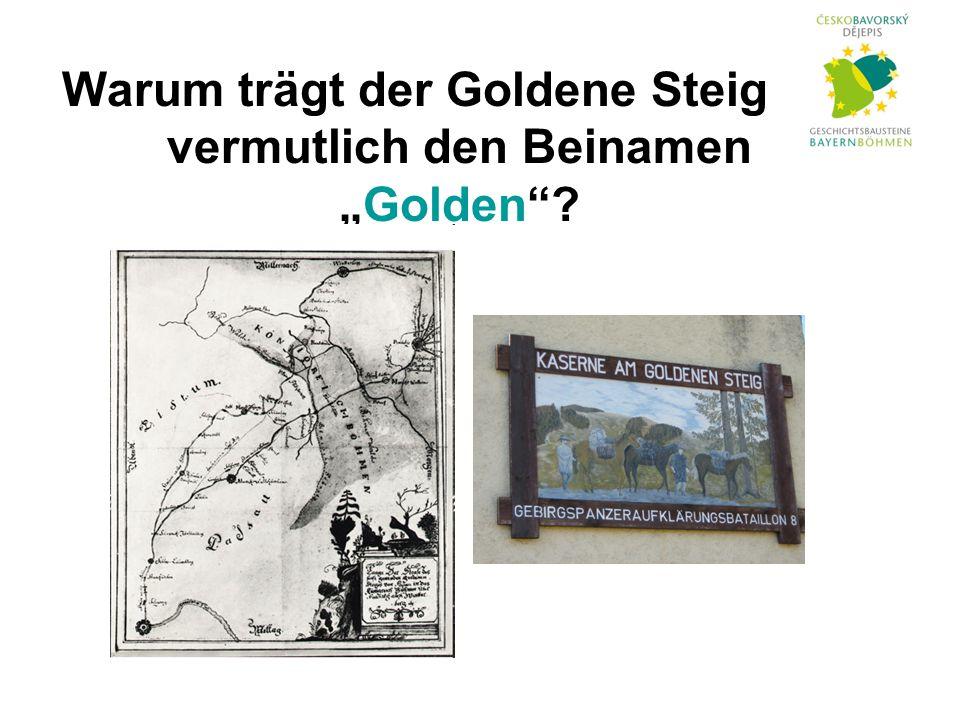 """Warum trägt der Goldene Steig vermutlich den Beinamen """"Golden"""