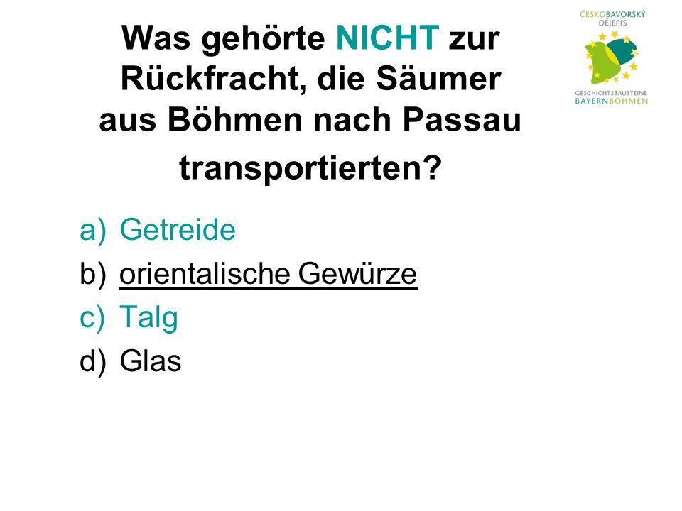 Was gehörte NICHT zur Rückfracht, die Säumer aus Böhmen nach Passau transportierten.