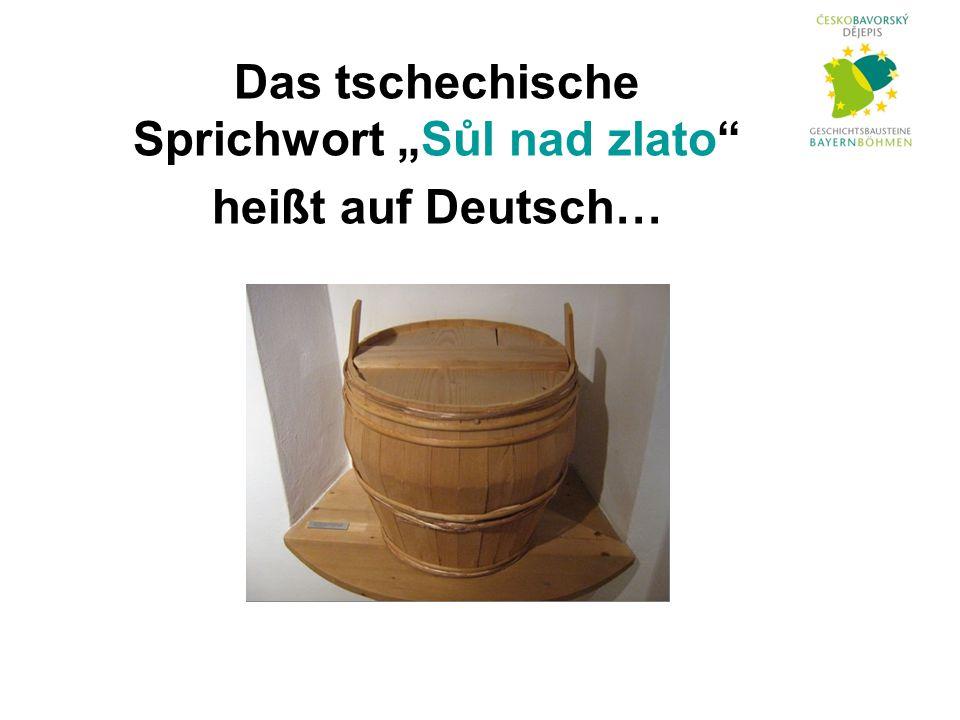 """Das tschechische Sprichwort """"Sůl nad zlato heißt auf Deutsch…"""