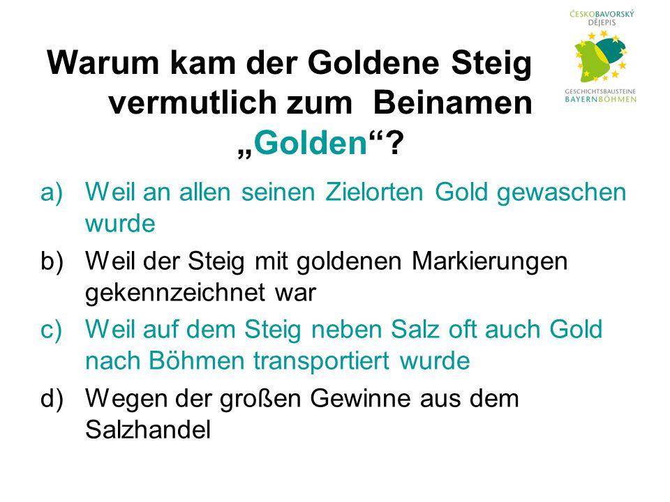 """Warum kam der Goldene Steig vermutlich zum Beinamen """"Golden ."""