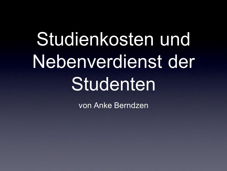 Studienkosten und Nebenverdienst der Studenten von Anke Berndzen