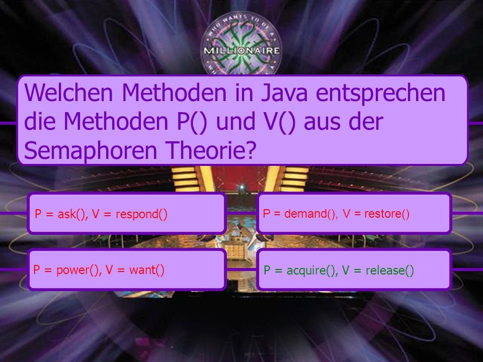 P = power(), V = want() P = demand(), V = restore() P = ask(), V = respond()P = acquire(), V = release() Welchen Methoden in Java entsprechen die Meth