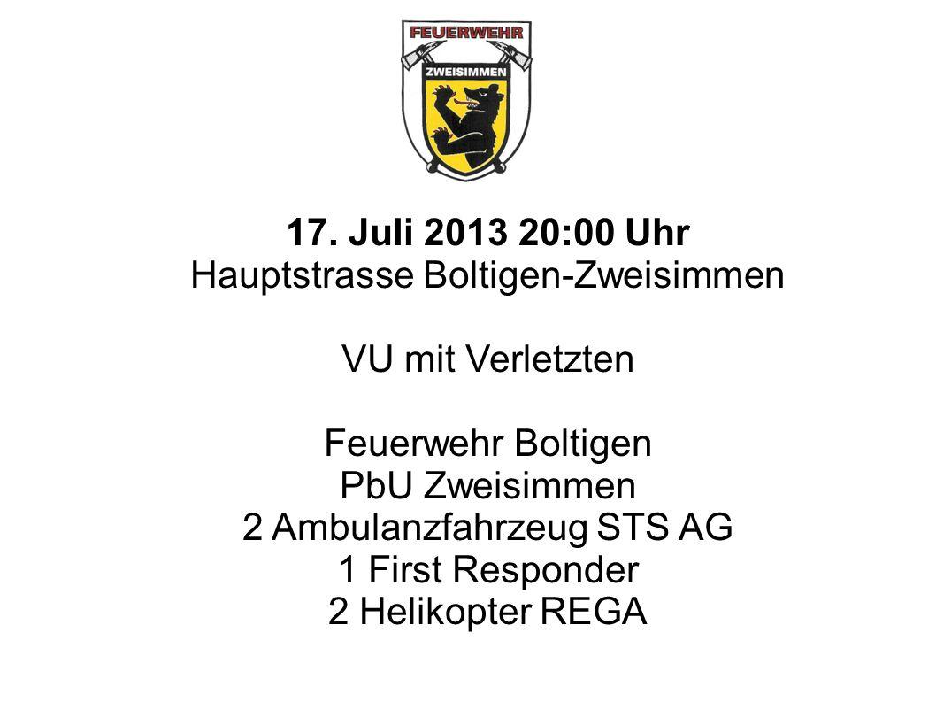 17. Juli 2013 20:00 Uhr Hauptstrasse Boltigen-Zweisimmen VU mit Verletzten Feuerwehr Boltigen PbU Zweisimmen 2 Ambulanzfahrzeug STS AG 1 First Respond