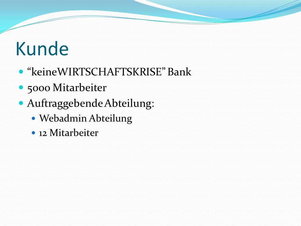 """Kunde """"keineWIRTSCHAFTSKRISE"""" Bank 5000 Mitarbeiter Auftraggebende Abteilung: Webadmin Abteilung 12 Mitarbeiter"""